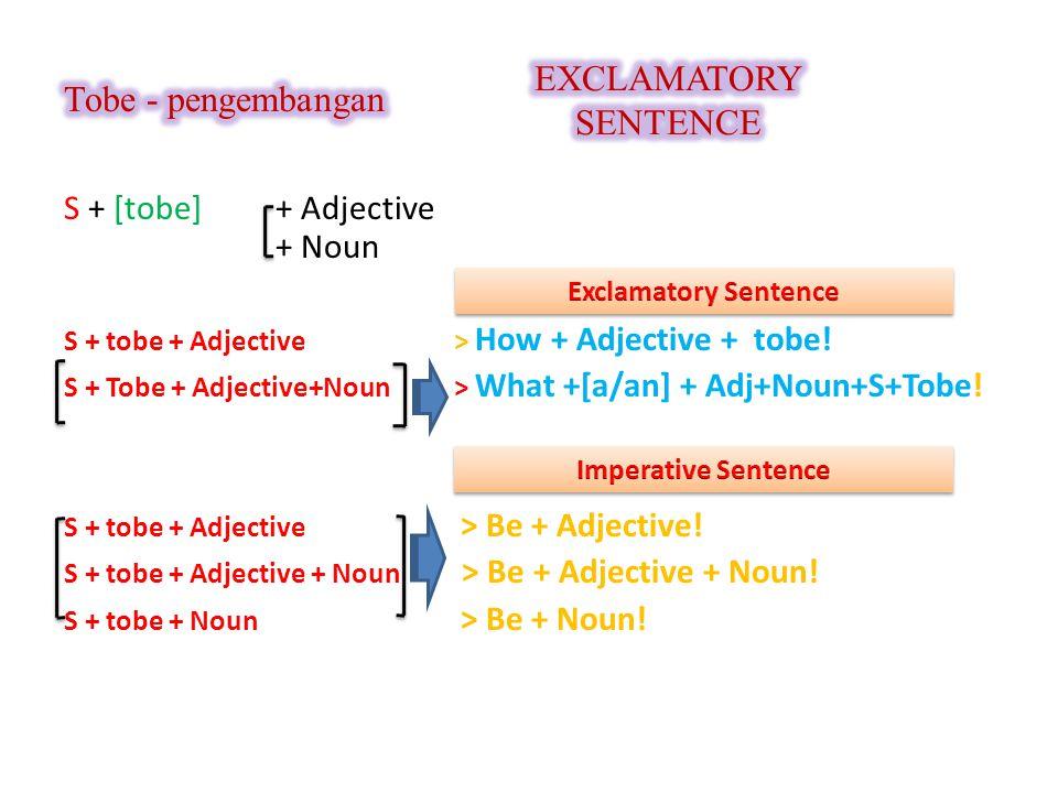 EXCLAMATORY SENTENCE Tobe - pengembangan S + [tobe] + Adjective + Noun